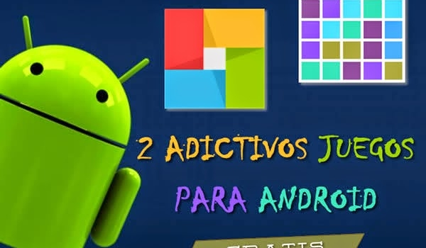 2 Entretenidos y Adictivos juegos gratuitos para Android
