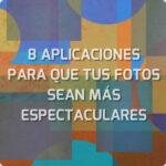 8 aplicaciones on-line para hacer tus fotos más espectaculares