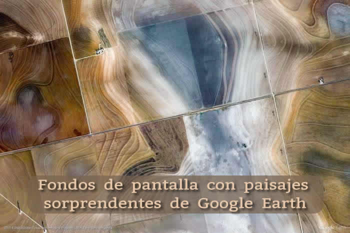 Fondos de pantalla con paisajes sorprendentes de Google Earth