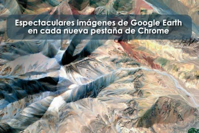 Espectaculares imágenes de Google Earth en cada nueva pestaña de Chrome