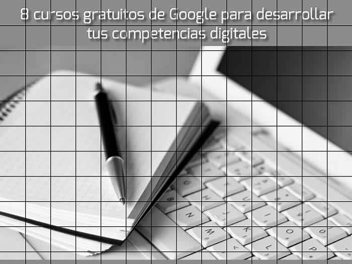 8 cursos gratuitos de Google para desarrollar tus competencias digitales