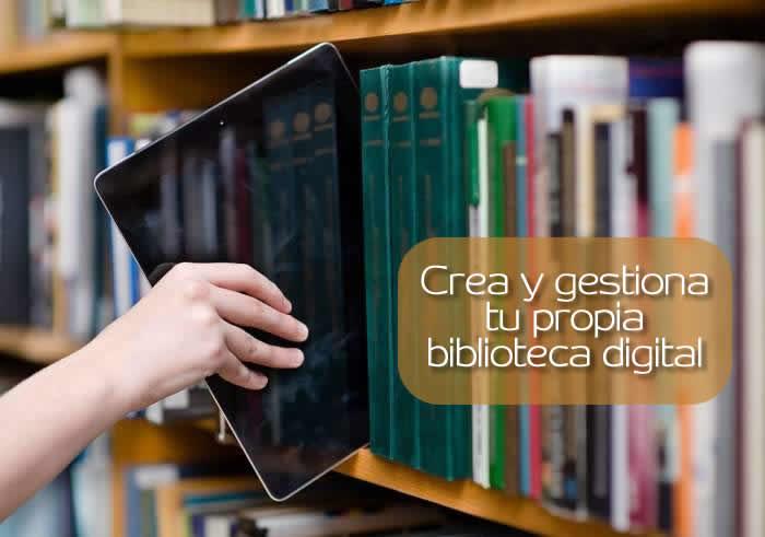 Crea y gestiona tu propia biblioteca digital. Primera parte