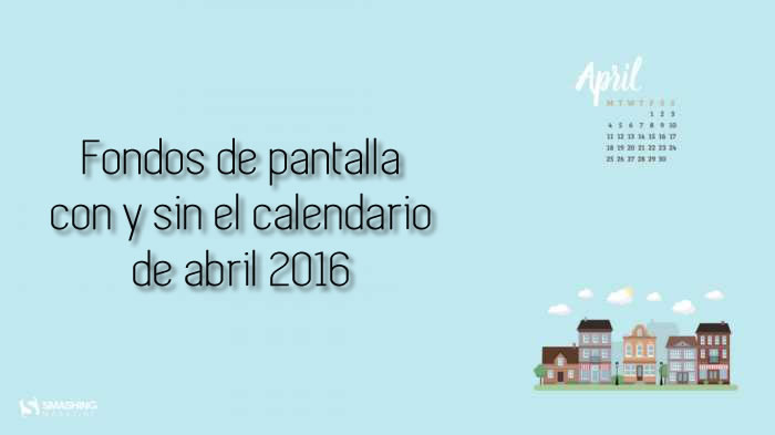 Fondos de pantalla con o sin el calendario del mes de abril de 2016