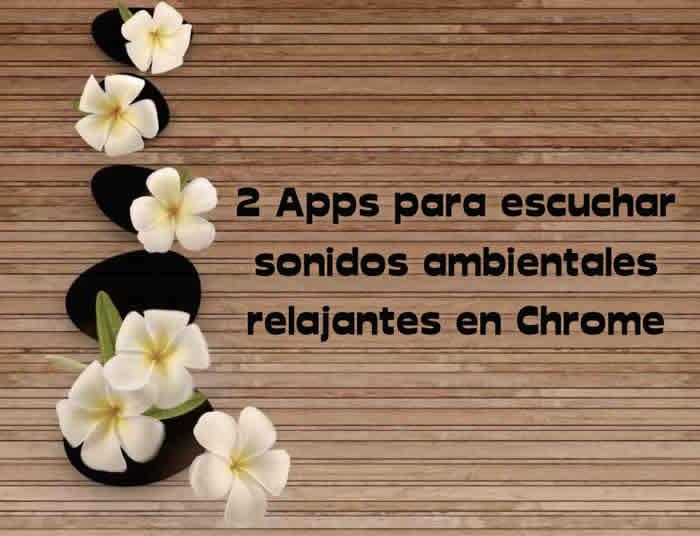 2 Apps para escuchar sonidos ambientales relajantes en Chrome