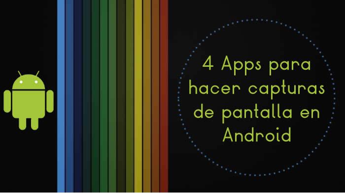 4 Apps para hacer capturas de pantalla en Android