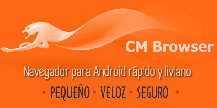CM Browser. Navegador para Android, liviano, veloz y seguro