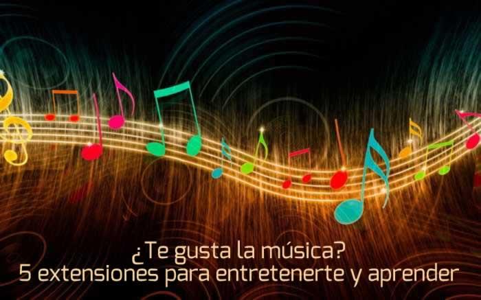¿Te gusta la música? 5 extensiones para entretenerte y aprender