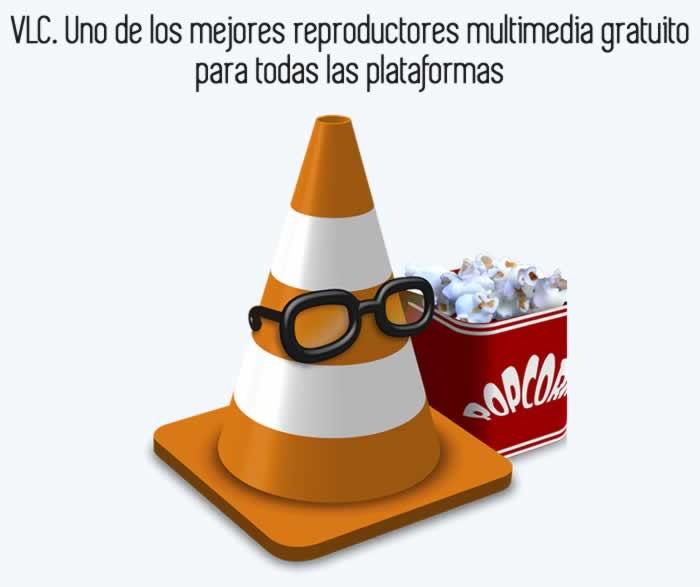VLC. Uno de los mejores reproductores multimedia gratuito para todas las plataformas