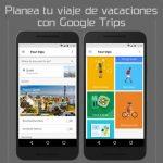 Planea tu viaje de vacaciones con Google Trips