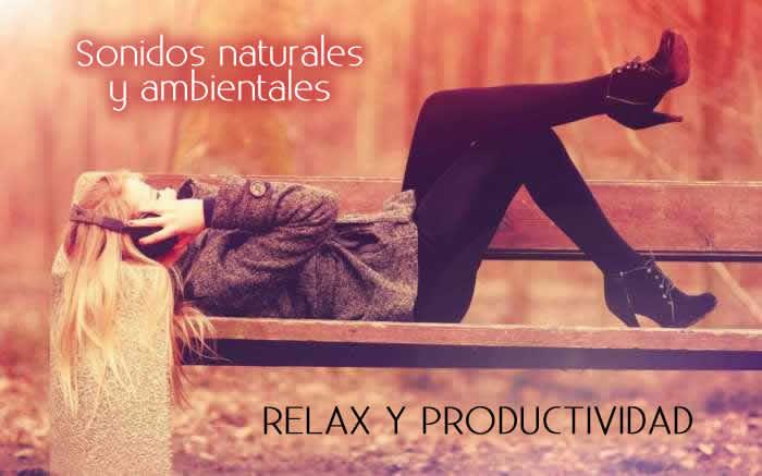 Sonidos naturales y ambientales para relax y productividad