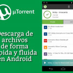 uTorrent. Descarga de archivos de forma rápida y fluida en Android