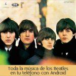 Toda la música de los Beatles en tu teléfono con Android