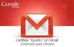 Extensión Chrome para cambiar el «asunto» en mensajes de Gmail