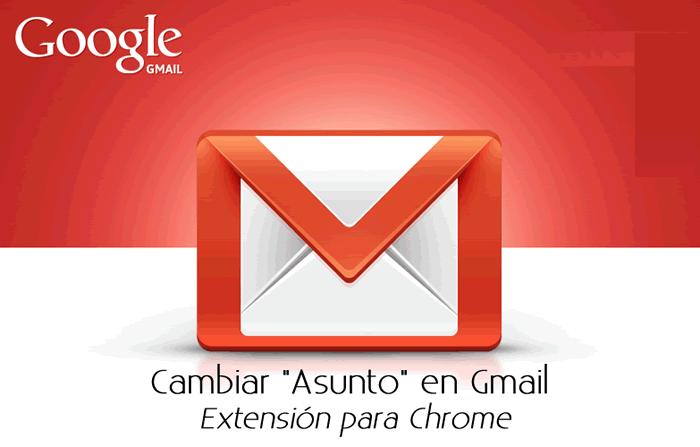 """Extensión Chrome para cambiar el """"asunto"""" en mensajes de Gmail"""