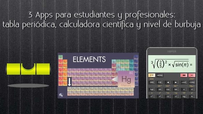 3 Apps para estudiantes y profesionales: tabla periódica, calculadora científica y nivel de burbuja