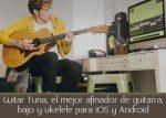 Guitar Tuna, el mejor afinador de guitarra, bajo y ukelele para iOS y Android