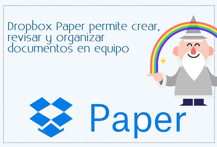 Dropbox Paper permite crear, revisar y organizar documentos en equipo
