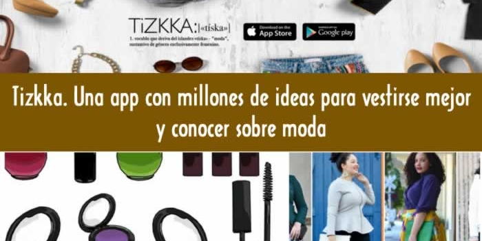 Tizkka. Una app con millones de ideas para vestirse mejor y aprender sobre moda