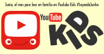 Junio, el mes para leer en familia en Youtube Kids #LeyendoJuntos
