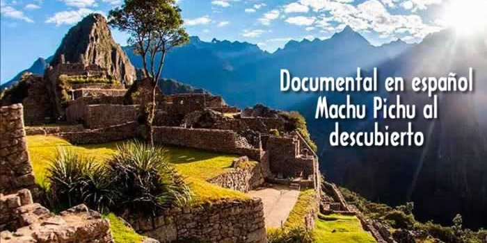 Documental en español: Machu Pichu al descubierto