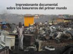 Impresionante documental sobre los basureros del primer mundo