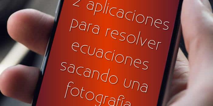 Dos aplicaciones gratuitas que usan la cámara del teléfono para resolver ecuaciones y otros problemas
