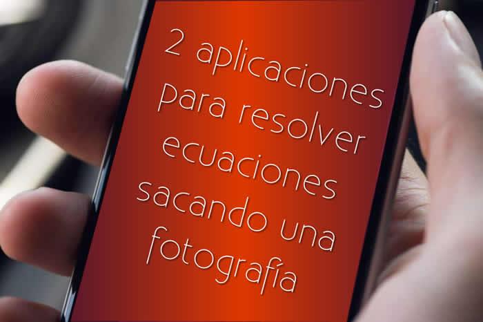 Dos aplicaciones que usan la cámara del teléfono para resolver ecuaciones y otros problemas