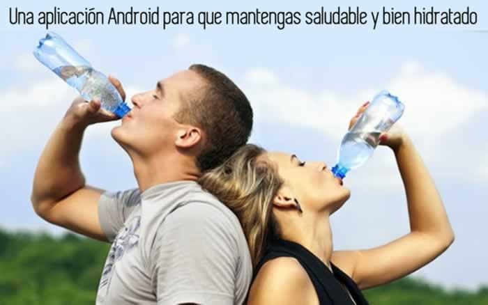 Una aplicación Android para que mantengas saludable y bien hidratado