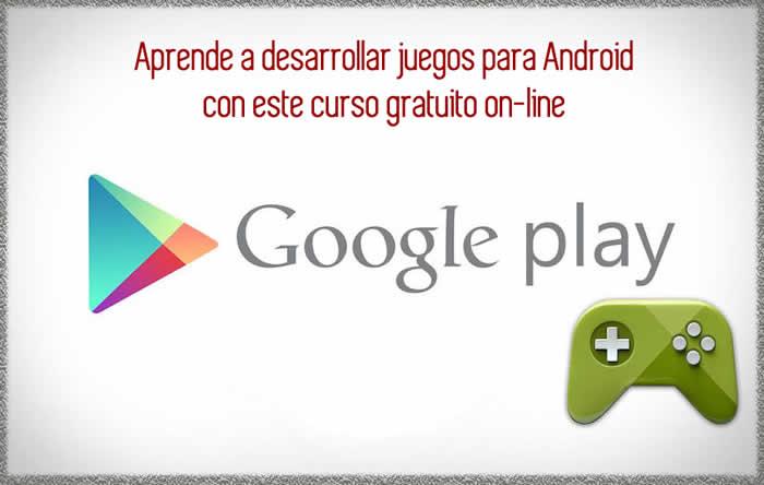 Aprende a desarrollar juegos para Android con este curso gratuito on-line
