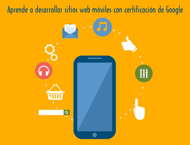 Aprende a desarrollar sitios web móviles con certificación de Google