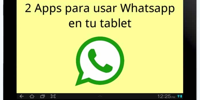2 Apps para poder usar Whatsapp en tu tablet con Android