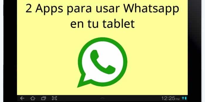 2 Apps para poder usar Whatsapp en tu tablet con Android