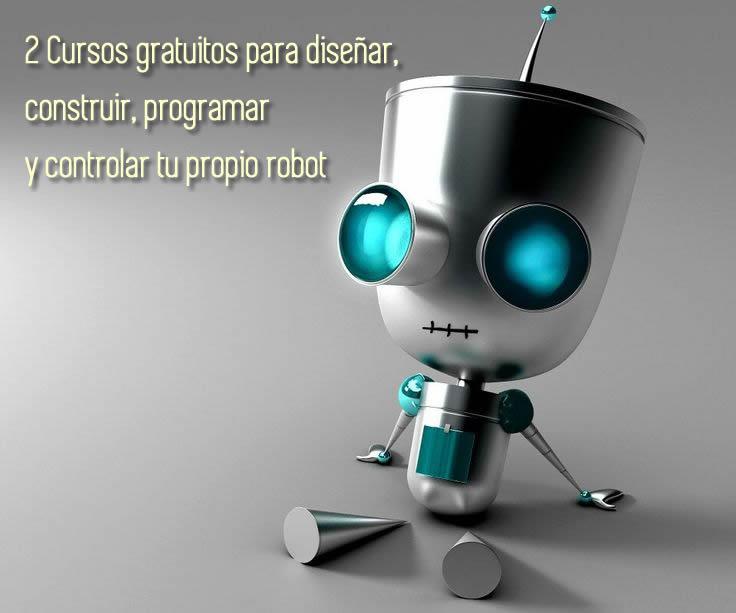 2 Cursos gratuitos para diseñar, construir, programar y controlar tu propio robot