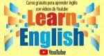 Curso gratuito para aprender inglés con videos de Youtube