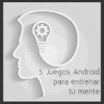 5 Juegos Android para entrenar tu mente