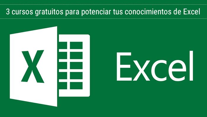 3 cursos gratuitos para potenciar tus conocimientos de Excel
