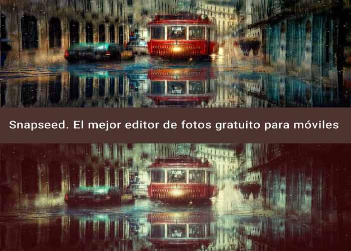 Snapseed. El mejor editor de fotos gratuito para móviles