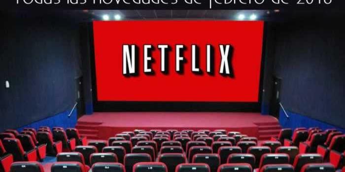 Netflix. Todas las novedades de febrero de 2018