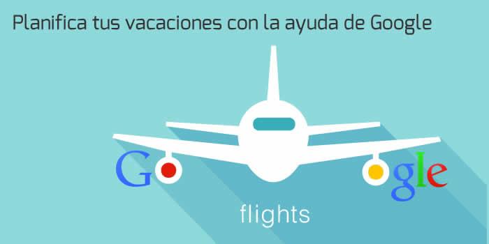 Planifica tus vacaciones con la ayuda de Google