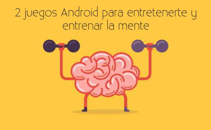 2 juegos Android para entretenerte y entrenar la mente