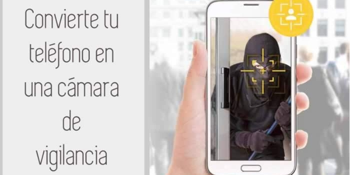 App gratuita que convierte tu teléfono inteligente en una cámara de vigilancia