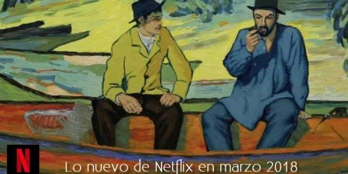 Lo nuevo de Netflix en marzo 2018