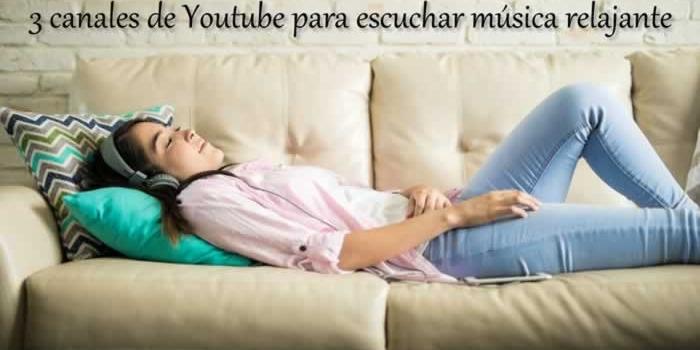 3 canales de Youtube gratuitos para escuchar música relajante