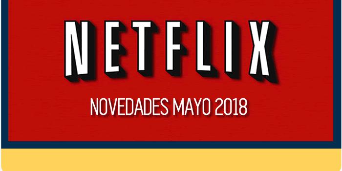 Nuevo contenido en Netflix para mayo de 2018