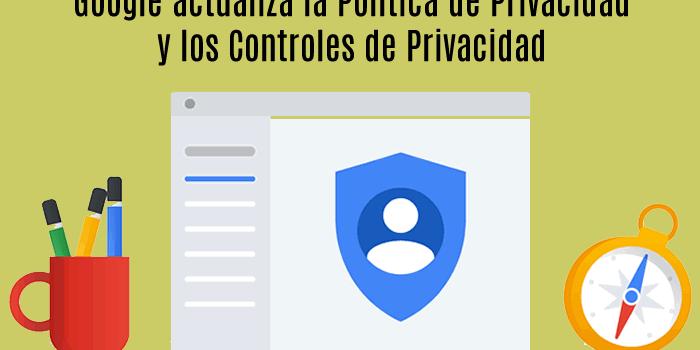 Google actualiza la Política de Privacidad y los Controles de Privacidad