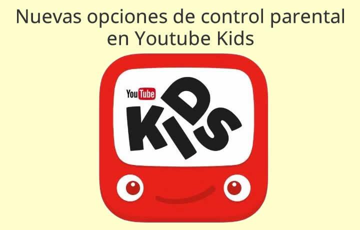 Nuevas opciones de control parental en Youtube Kids