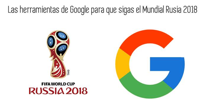Las herramientas de Google para que sigas el Mundial Rusia 2018