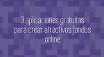3 aplicaciones gratuitas para crear atractivos fondos online