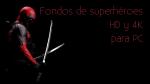 Fondos de superhéroes HD y 4K para tu computadora