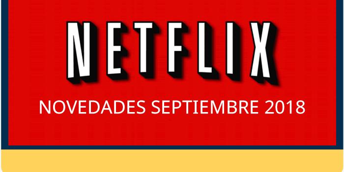 Lo que Netflix nos promete para septiembre de 2018